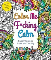 Color Me F*cking Calm: Swear Words To Color And Display [New Book] Adult Color