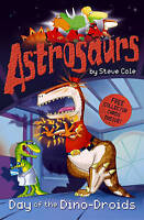Astrosaurs 7: Day of the Dino-Droids, Steve Cole, Very Good Book