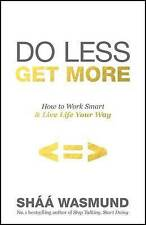 Do Less, Get More: How to Work Smart and Live Life Your Way by Shaa Wasmund (Pa…