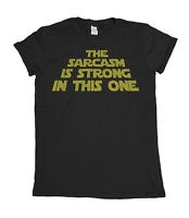 The Sarcasm Is Strong In This One Mens T-Shirt Funny Star Wars Inspired Ladies