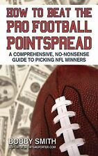 How to Beat the Pro Football Pointspread: A Comprehensive, No-Nonsense Guide to