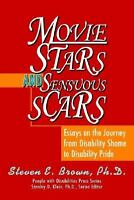 Movie Stars and Sensuous Scars : Essays on the Journey from Disability Shame...