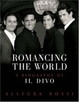Romancing the World: A Biography of Il Divo By Allegra Rossi