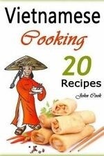 Vietnamese Cooking: 20 Vietnamese Cookbook Spring Rolls and Other by Cook, John