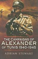 Campaigns of Alexander of Tunis, 1940-1945 Hardcover Adrian Stewart