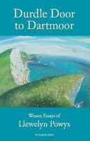 Durdle Door to Dartmoor: Wessex Essays of Llewelyn Powys, Llewelyn Powys, Used;