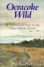 Ocracoke Wild: A Naturalist's Year on an Outer Banks Island, Garber, Pat, Good C
