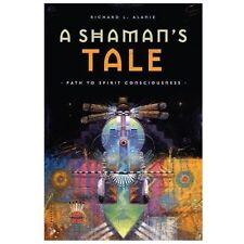 A Shaman's Tale: Path to Spirit Consciousness, Shamanism, Spirituality, New Age,