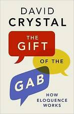 Gift of the Gab: How Eloquence Works by David Crystal (Hardback, 2016)