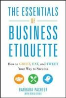 The Essentials of Business Etiquette: How to Greet, Eat, and Tweet Your Way to S