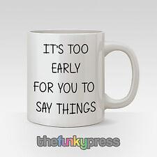 It's Too INIZIO PER TE DIRE Things Mug tè caffè Tazza frase divertente regalo