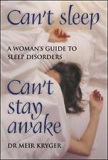 Can't Sleep, Can't Stay Awake: A Woman's Guide to Sleep Disorders Meir H. Kryger