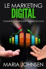 Le Marketing Digital : Comment Devenir Leader de Marché Local by Maria...