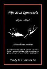 Hijo de la Ignorancia : ¿Quien tu Eres? by Fredy E. Carranza (2011, Hardcover)
