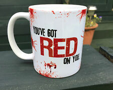 You've got red on you Shaun of the Dead Zombie quote Coffee cup Tea mug 11oz mug