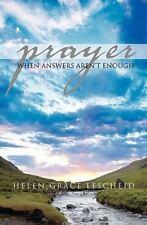 Prayer : When Answers Aren't Enough by Helen Grace Lescheid (2011, Paperback)
