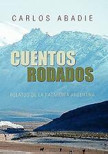 Cuentos Rodados : Relatos de la Patagonia Argentina by Carlos Abadie (2010,...