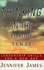 THINKING IN THE FUTURE TENSE: Leadership Skills for a New Age, James, Jennifer,
