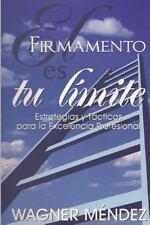 El Firmamento Es Tu Límite : Estrategias y Tácticas para la Excelencia...