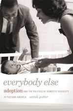EVERYBODY ELSE: ADOPTION AND POLITICS OF DOMESTIC By Sarah Potter Paperback