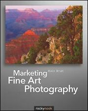 Marketing Fine Art Photography: By Briot, Alain