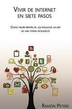 Vivir de Internet en Siete Pasos : Cómo Hacer Dinero en Los Negocios Online...