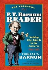 The Colossal P. T. Barnum Reader : Nothing Else Like It in the Universe by P. T…