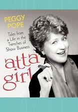 Atta Girl : Tales from A Life in the Trenches of Show Business by Peggy Pope...