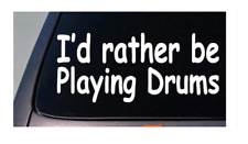 """I'd Rather Be Playing Drums 6"""" Sticker Decal Music Band Bass Cymbol Drumstick *C"""