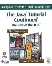 The Java Tutorial Continued: The Rest of the JDK by Mary Campione, Kathy Wal