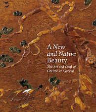 New and Native Beauty: The Art and Craft of Greene & Greene, Anne E. Mallek, Edw