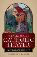 The Basic Book of Catholic Prayer: How to Pray and Why