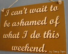 Ashamed This Weekend Sign Rustic Chic Shabby Pub Bar Wooden Wine Party Signs
