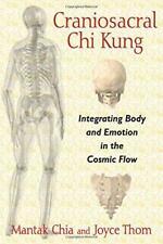 Craniosacral Chi Kung: Integración Cuerpo y Emotion In The Cosmic Flow por Thom