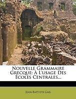 Nouvelle Grammaire Grecque: À L'usage Des Écoles Centrales... (French Edition)