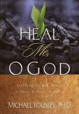 Heal Me, O God : Yielding to His Touch in Your Private Worship by Michael...