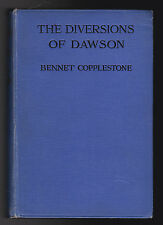 Bennet Copplestone - Diversions of Dawson - 1st/1st 1923 - F Harcourt Kitchin