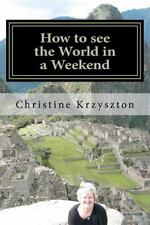 How to See the World in a Weekend by Christine Krzyszton (2012, Paperback)
