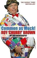 Common as Muck!: The Autobiography of Roy Chubby Brown, Roy Chubby Brown   Paper
