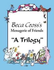 Beca Cross's Menagerie of Friends : A Trilogy by Beca Cross (2014, Paperback)