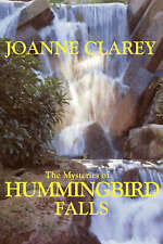 NEW The Mysteries of HUMMINGBIRD FALLS by Joanne Clarey