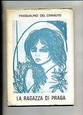 Pasqualino Del Cimmuto # LA RAGAZZA DI PRAGA - POESIE# Ed.D'Arte La Stadera 1971