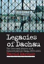 Legacies of Dachau: The Uses and Abuses of a Concentration Camp,-ExLibrary