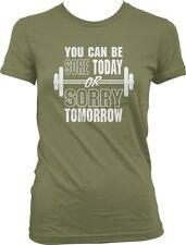 You Can Be Sore Today Or Sorry Tomorrow Fitness Exercise Workout Juniors T-shirt
