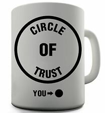 Circle Of Trust Funny Design Novelty Gift Tea Coffee Office Mug