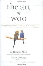 The Art of Woo: Using Strategic Persuasion to Sell Your Ideas by G. Richard Shel