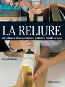 LIVRE - LA RELIURE, TECHNIQUES ET PROCEDES POUR PROTEGER VOS LIVRES / J. CAMBRAS