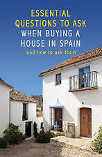 Essential Questions to Ask When Buying a House in Spain: And How to Ask Them (E