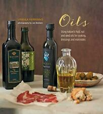 Oils: Using nature's fruit, nut and seed oils for cooking, dressings and