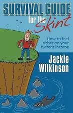 Survival Guide For The Skint: How To Feel Richer On Your Current Income by...